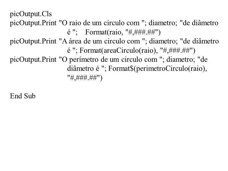 picOutput.Cls picOutput.Print O raio de um circulo com ; diametro; de diâmetro é ; Format(raio, #,###.## )