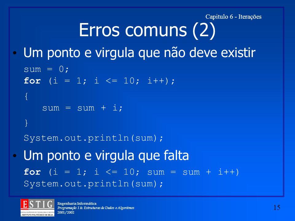 Erros comuns (2) Um ponto e virgula que não deve existir
