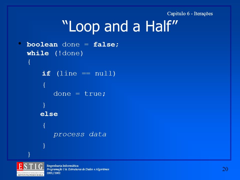 Loop and a Half boolean done = false; while (!done) {
