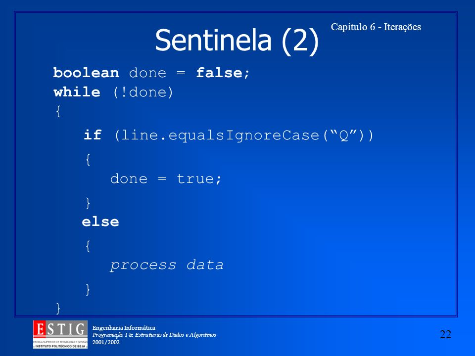 Sentinela (2) boolean done = false; while (!done) {