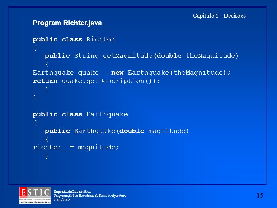 Program Richter.java public class Richter. { public String getMagnitude(double theMagnitude) Earthquake quake = new Earthquake(theMagnitude);
