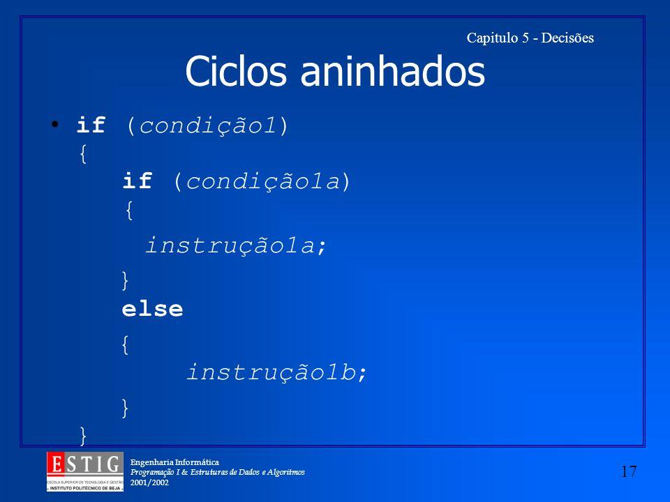 Ciclos aninhados if (condição1) { if (condição1a) { instrução1a;