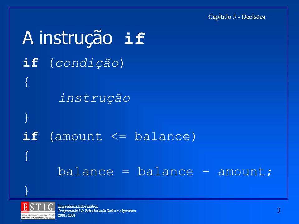 A instrução if if (condição) { instrução } if (amount <= balance)