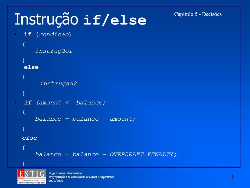 Instrução if/else if (condição) { instrução1 } else { instrução2 }