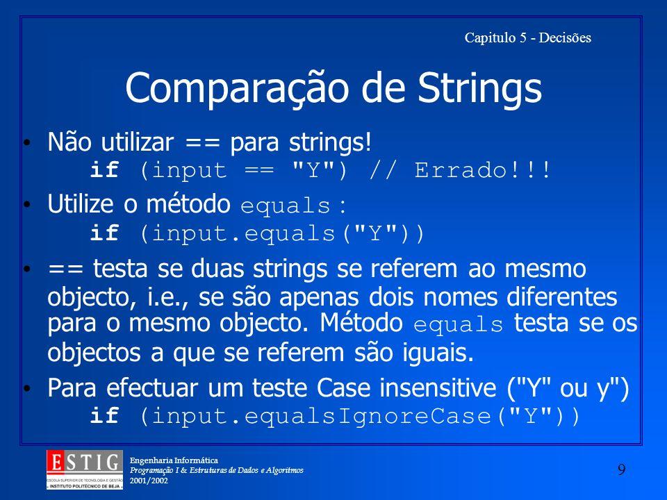 Comparação de Strings Não utilizar == para strings! if (input == Y ) // Errado!!! Utilize o método equals : if (input.equals( Y ))