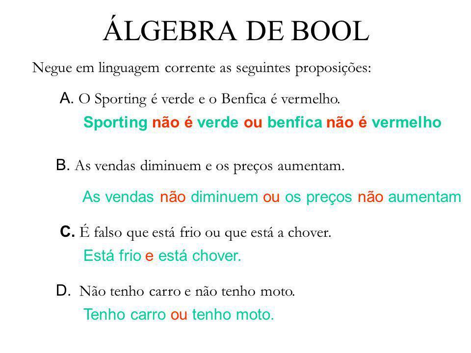 ÁLGEBRA DE BOOL Negue em linguagem corrente as seguintes proposições: