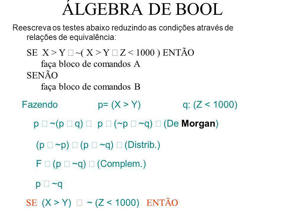 ÁLGEBRA DE BOOL Reescreva os testes abaixo reduzindo as condições através de relações de equivalência: