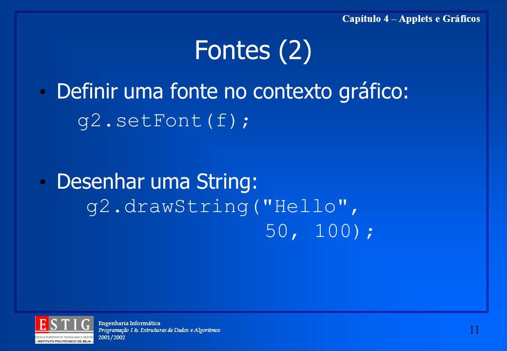 Fontes (2) Definir uma fonte no contexto gráfico: g2.setFont(f);