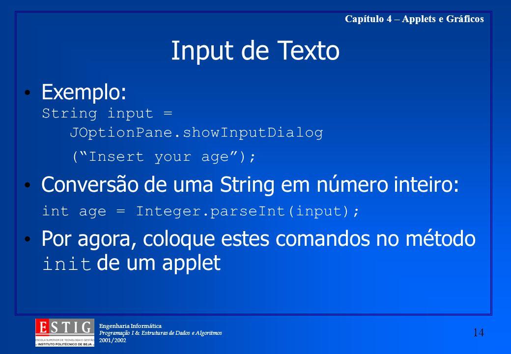 Input de Texto Exemplo: String input = JOptionPane.showInputDialog