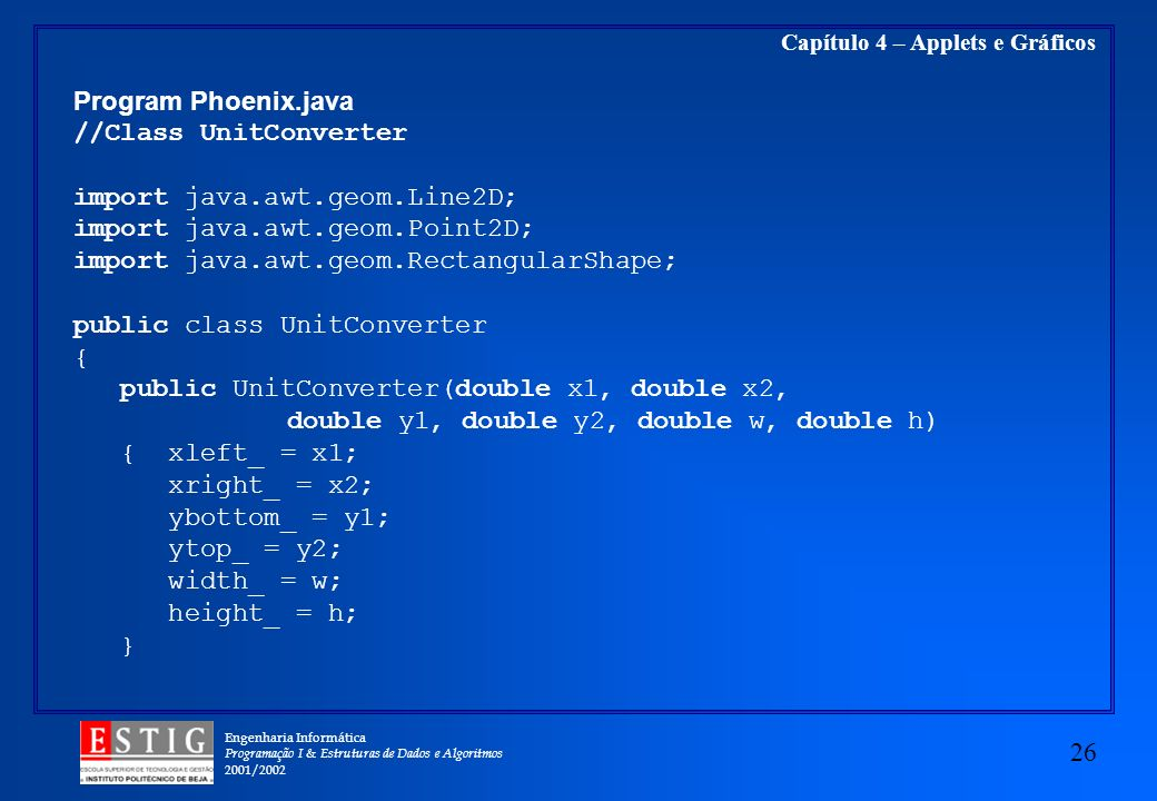 Program Phoenix.java //Class UnitConverter. import java.awt.geom.Line2D; import java.awt.geom.Point2D;