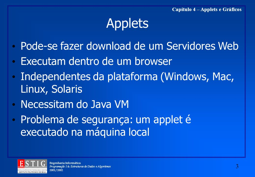 Applets Pode-se fazer download de um Servidores Web