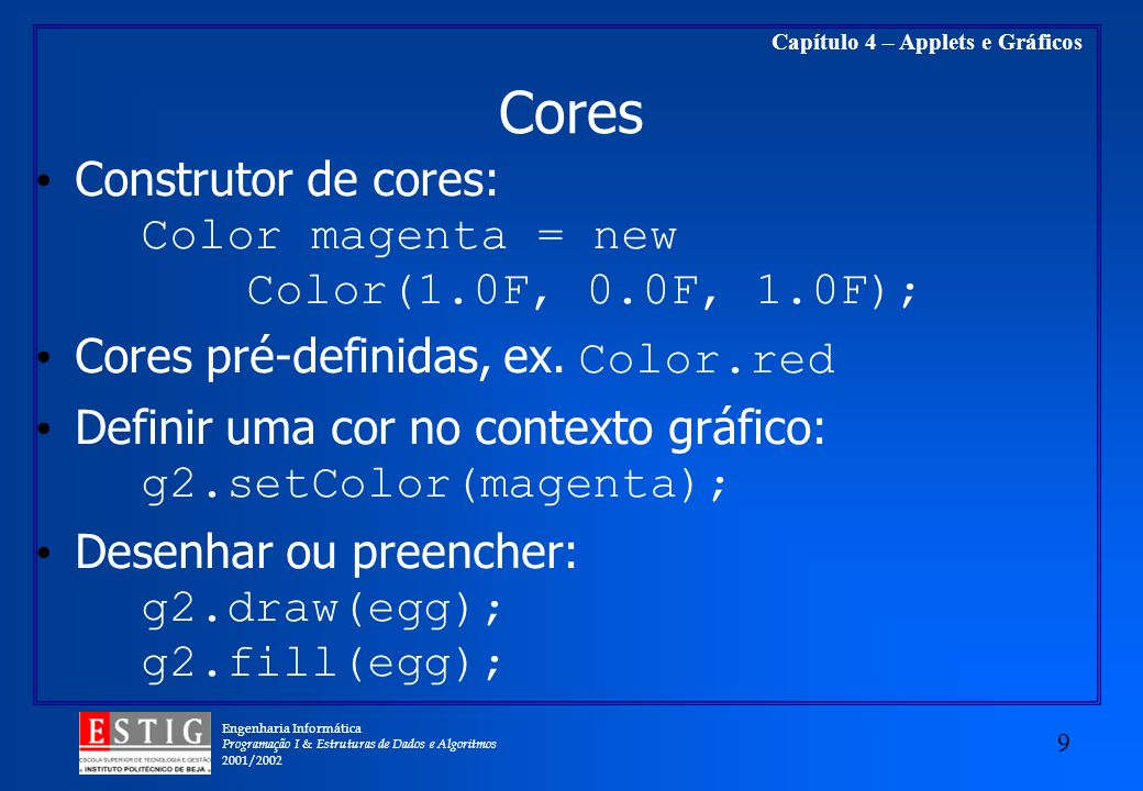 Cores Construtor de cores: Color magenta = new Color(1.0F, 0.0F, 1.0F); Cores pré-definidas, ex. Color.red.