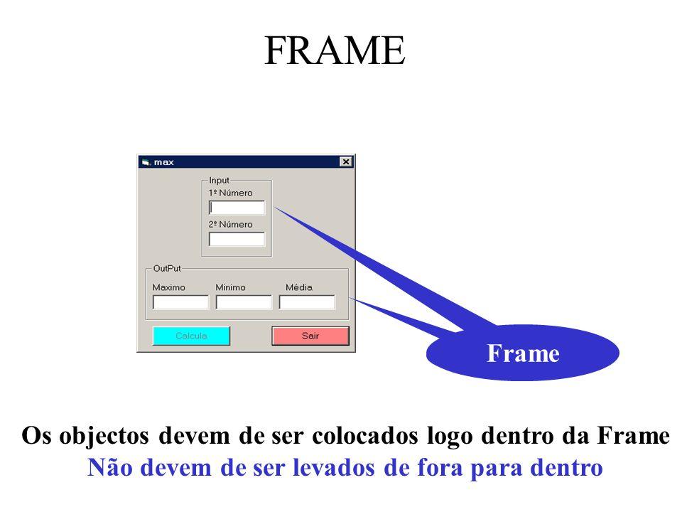 FRAME Frame Os objectos devem de ser colocados logo dentro da Frame