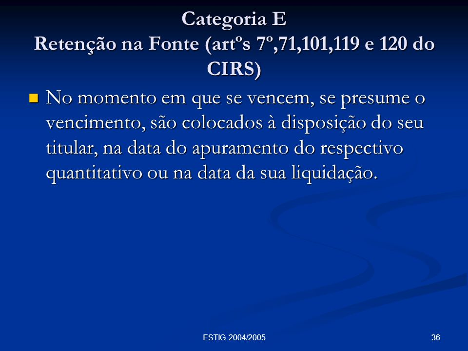 Categoria E Retenção na Fonte (artºs 7º,71,101,119 e 120 do CIRS)