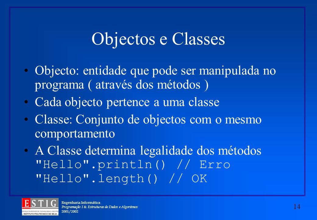 Objectos e Classes Objecto: entidade que pode ser manipulada no programa ( através dos métodos ) Cada objecto pertence a uma classe.