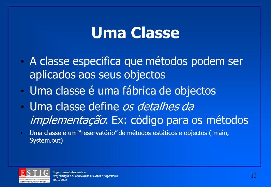 Uma Classe A classe especifica que métodos podem ser aplicados aos seus objectos. Uma classe é uma fábrica de objectos.