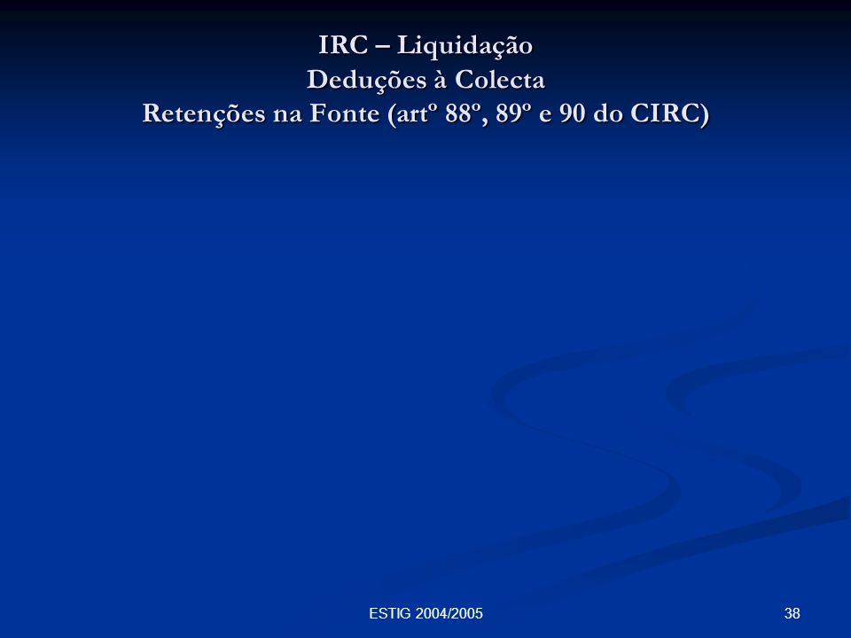 IRC – Liquidação Deduções à Colecta Retenções na Fonte (artº 88º, 89º e 90 do CIRC)
