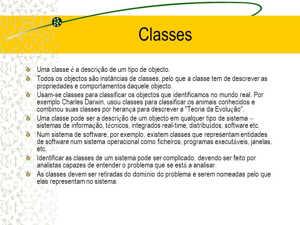 Classes Uma classe é a descrição de um tipo de objecto.