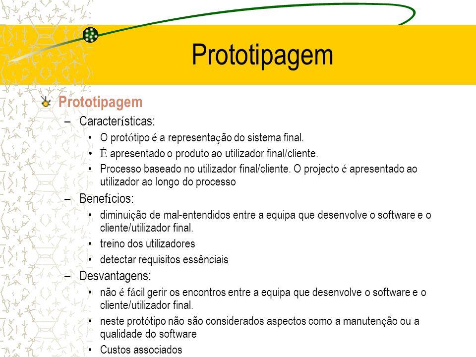 Prototipagem Prototipagem Características: Benefícios: Desvantagens: