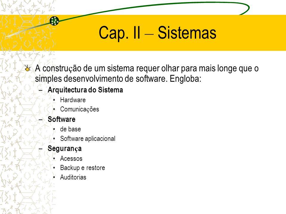 Cap. II – Sistemas A construção de um sistema requer olhar para mais longe que o simples desenvolvimento de software. Engloba:
