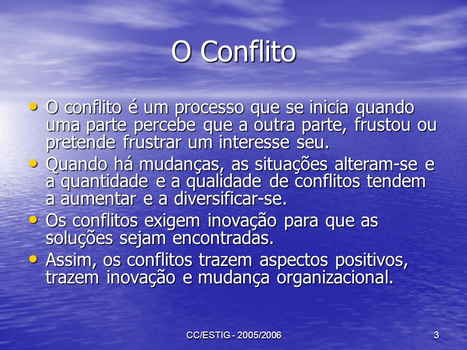 O Conflito O conflito é um processo que se inicia quando uma parte percebe que a outra parte, frustou ou pretende frustrar um interesse seu.
