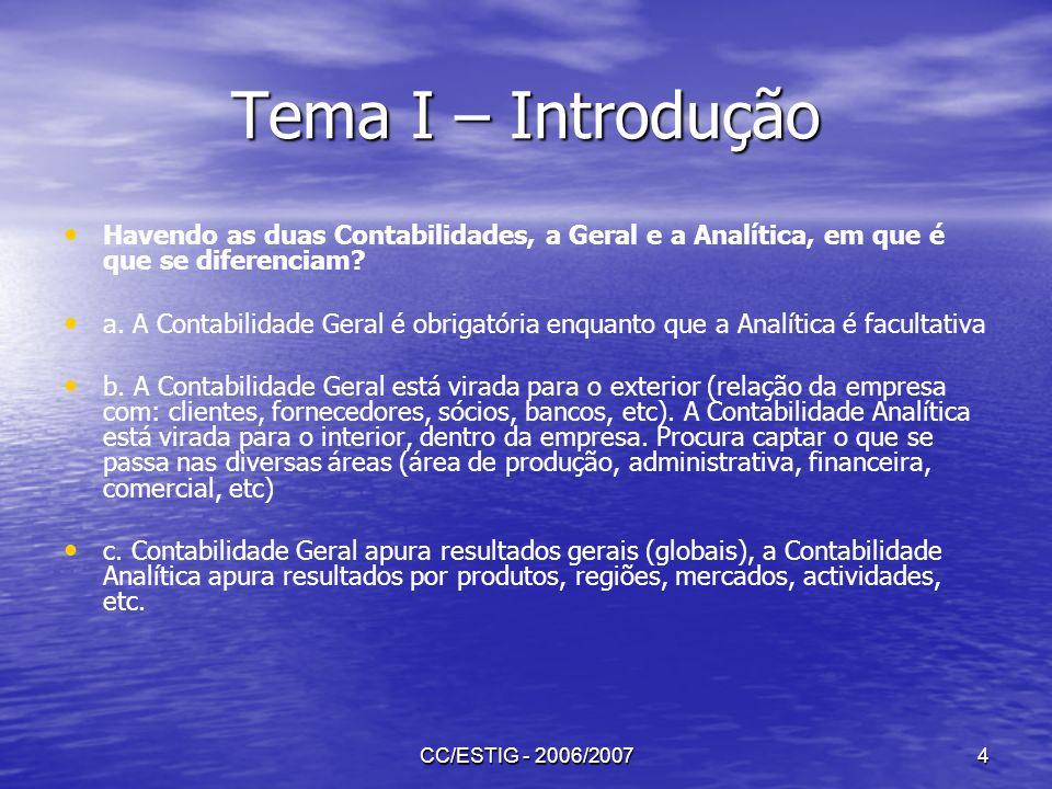 Tema I – Introdução Havendo as duas Contabilidades, a Geral e a Analítica, em que é que se diferenciam