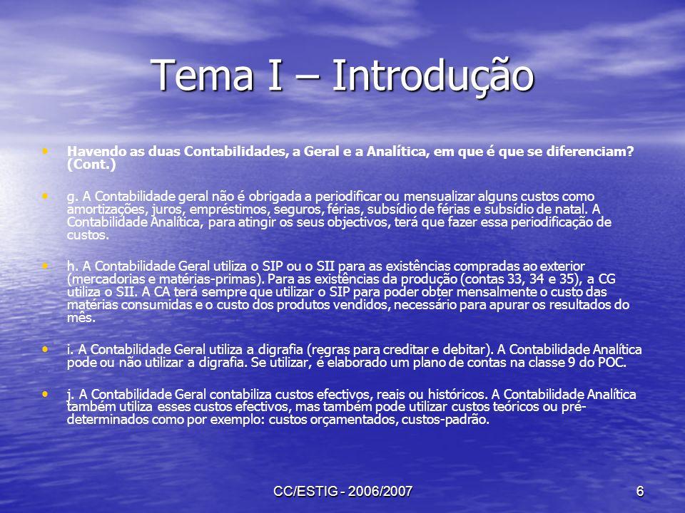 Tema I – Introdução Havendo as duas Contabilidades, a Geral e a Analítica, em que é que se diferenciam (Cont.)