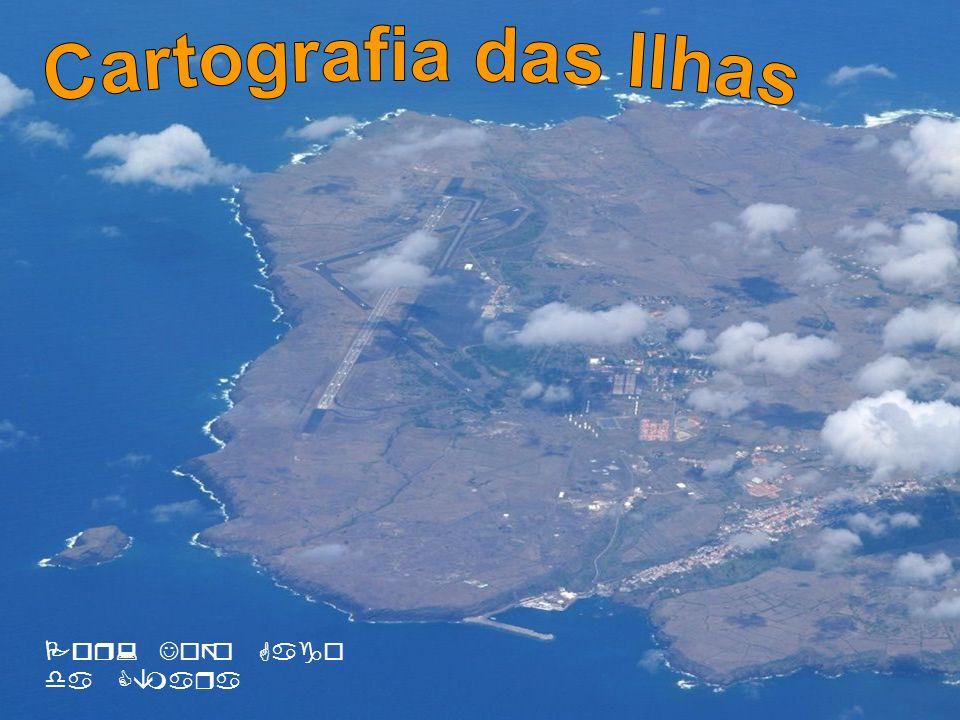 Cartografia das Ilhas Por: João Gago da Câmara