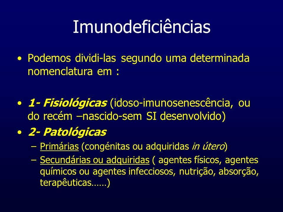 Imunodeficiências Podemos dividi-las segundo uma determinada nomenclatura em :