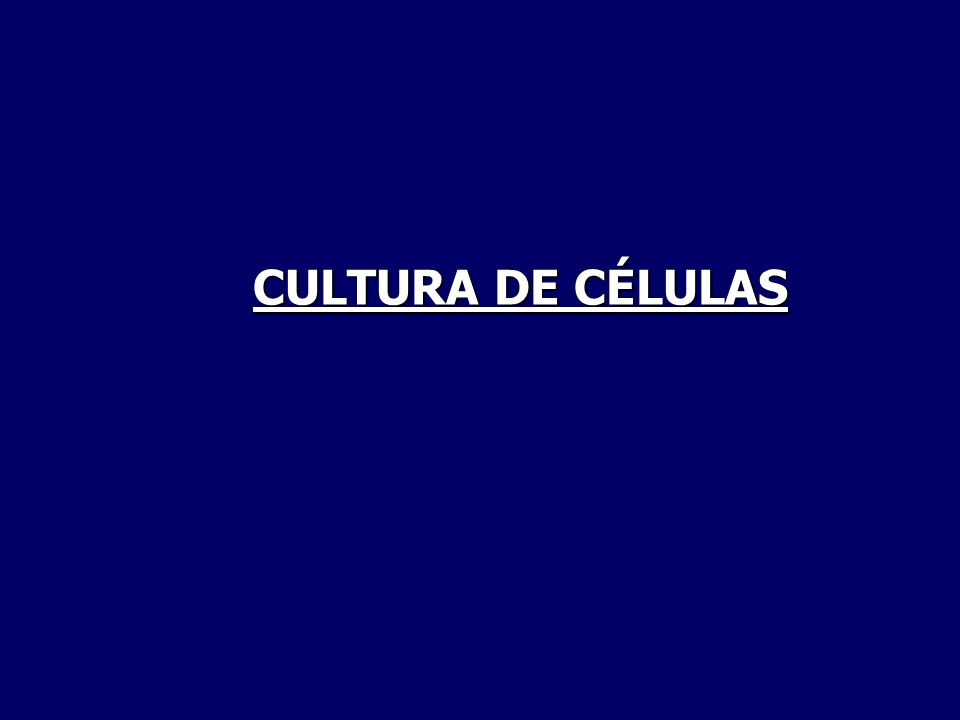 CULTURA DE CÉLULAS