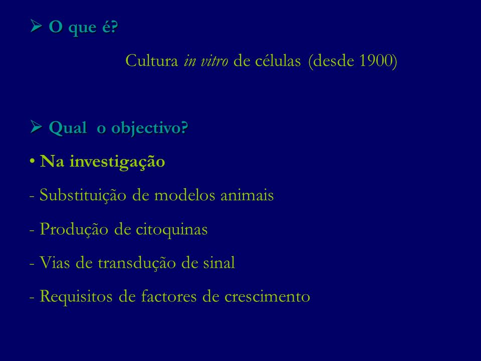  O que é Cultura in vitro de células (desde 1900)  Qual o objectivo Na investigação. Substituição de modelos animais.
