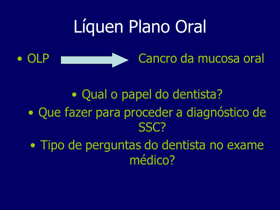 Líquen Plano Oral OLP Cancro da mucosa oral Qual o papel do dentista