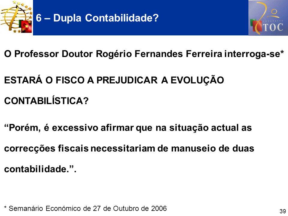 6 – Dupla Contabilidade O Professor Doutor Rogério Fernandes Ferreira interroga-se* ESTARÁ O FISCO A PREJUDICAR A EVOLUÇÃO CONTABILÍSTICA