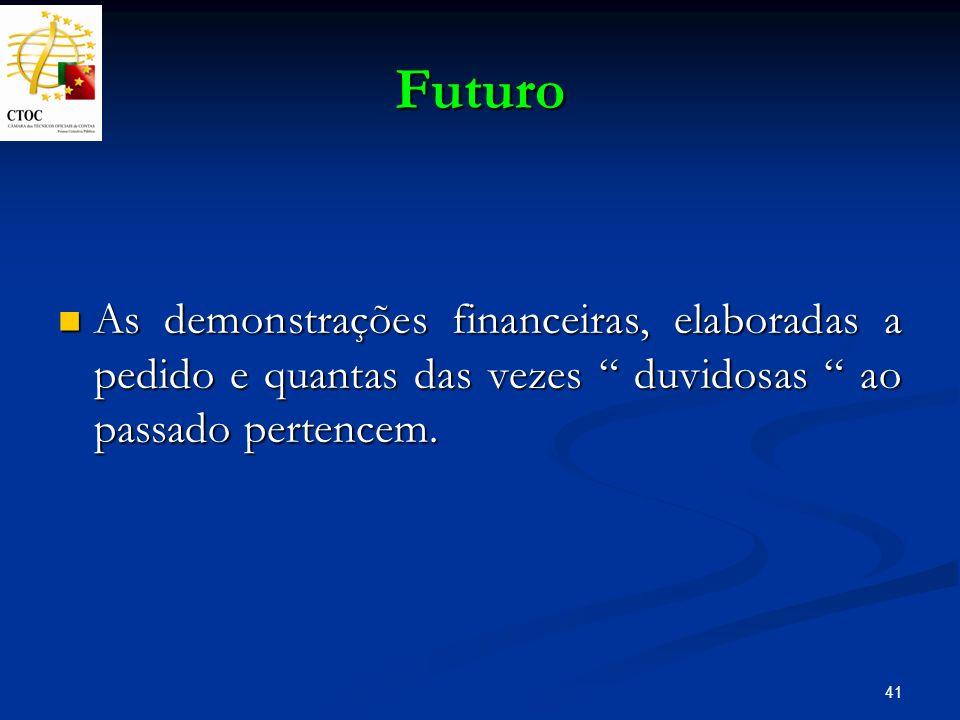 FuturoAs demonstrações financeiras, elaboradas a pedido e quantas das vezes duvidosas ao passado pertencem.