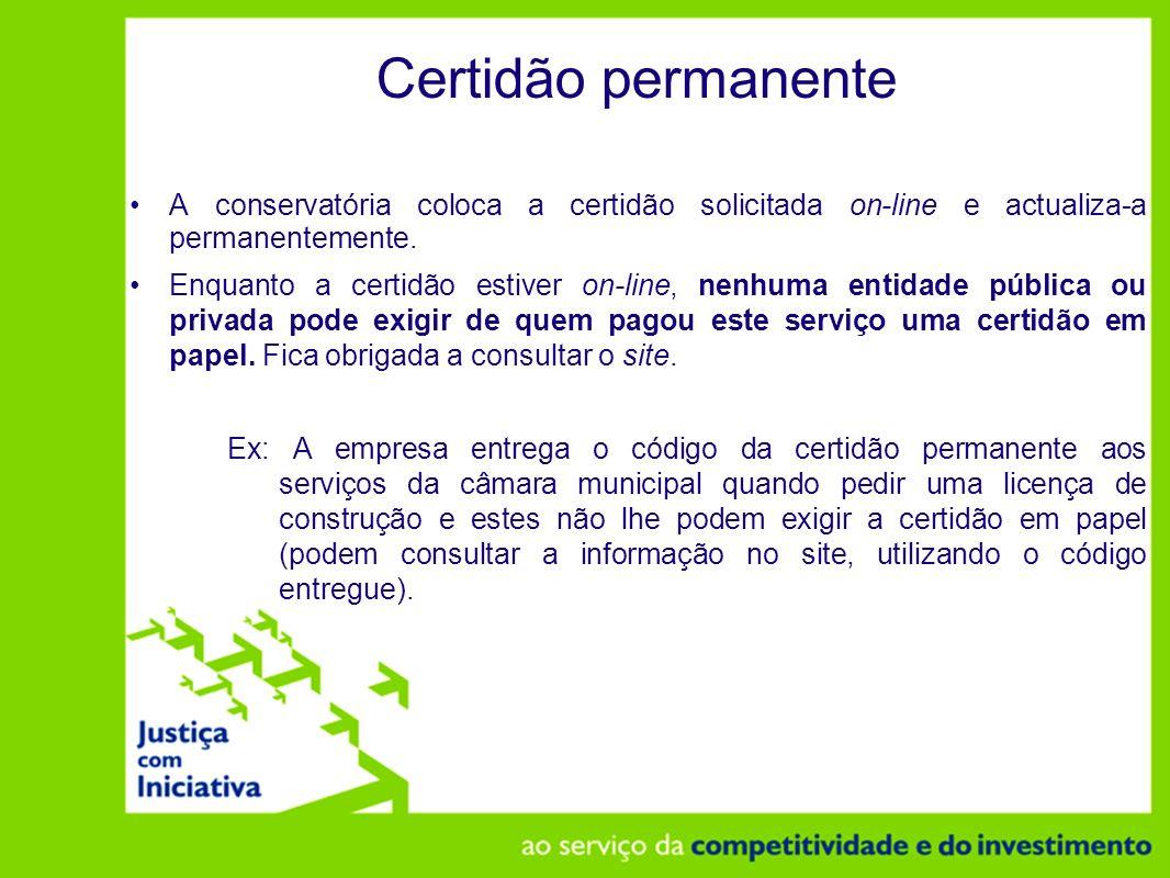 Certidão permanente A conservatória coloca a certidão solicitada on-line e actualiza-a permanentemente.