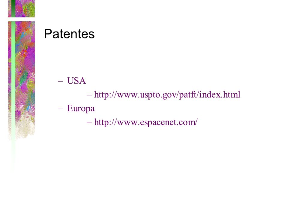 Patentes USA http://www.uspto.gov/patft/index.html Europa http://www.espacenet.com/