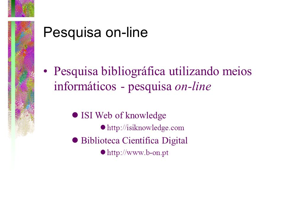 Pesquisa on-linePesquisa bibliográfica utilizando meios informáticos - pesquisa on-line. ISI Web of knowledge.