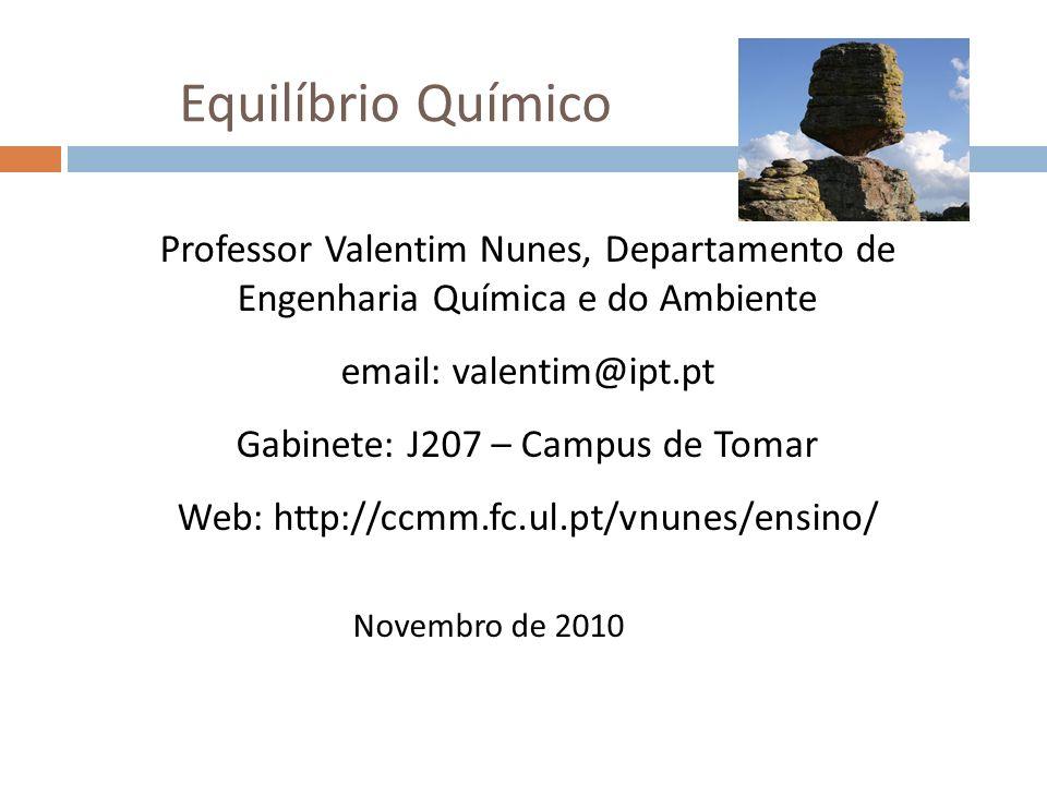 Equilíbrio Químico Professor Valentim Nunes, Departamento de Engenharia Química e do Ambiente. email: valentim@ipt.pt.