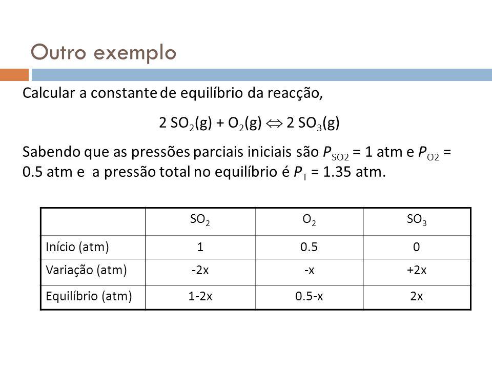 Outro exemplo Calcular a constante de equilíbrio da reacção,