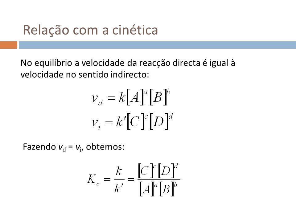 Relação com a cinética No equilíbrio a velocidade da reacção directa é igual à velocidade no sentido indirecto: