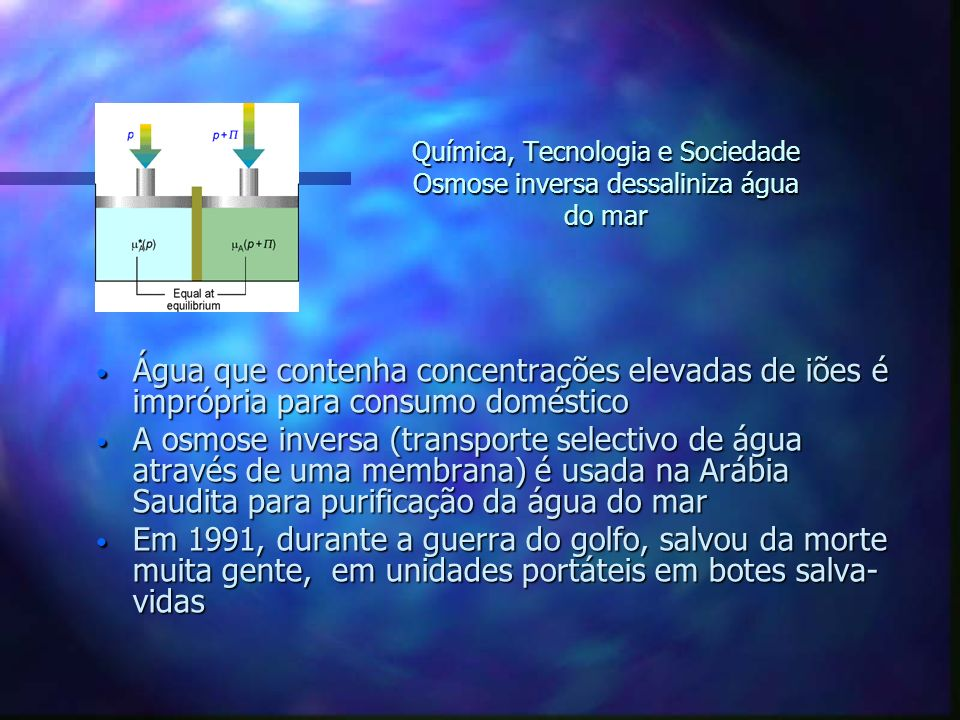 Química, Tecnologia e Sociedade Osmose inversa dessaliniza água do mar