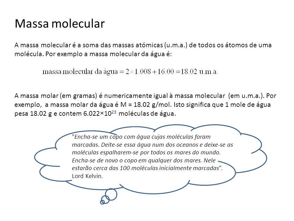 Massa molecular A massa molecular é a soma das massas atómicas (u.m.a.) de todos os átomos de uma molécula. Por exemplo a massa molecular da água é: