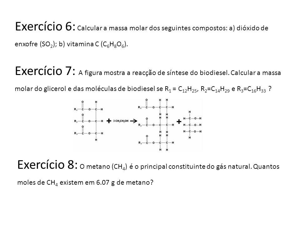 Exercício 6: Calcular a massa molar dos seguintes compostos: a) dióxido de enxofre (SO2); b) vitamina C (C6H8O6).