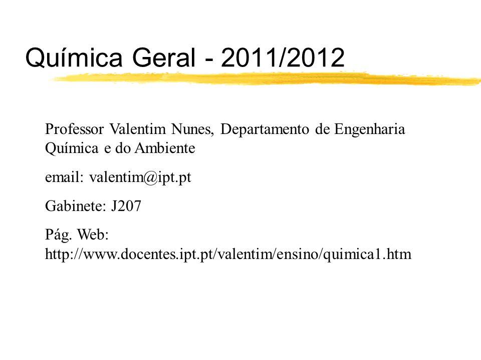 Química Geral - 2011/2012 Professor Valentim Nunes, Departamento de Engenharia Química e do Ambiente.