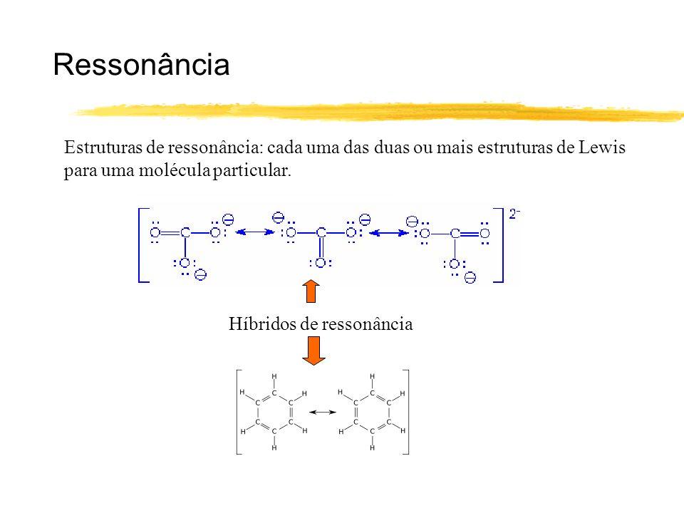 Ressonância Estruturas de ressonância: cada uma das duas ou mais estruturas de Lewis para uma molécula particular.