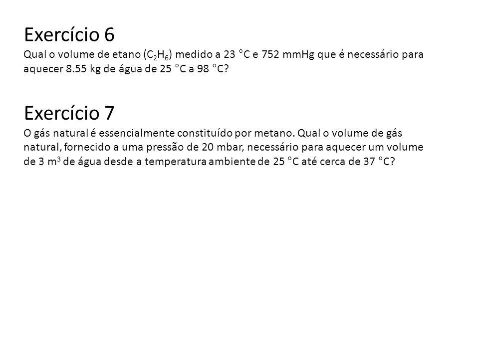 Exercício 6 Qual o volume de etano (C2H6) medido a 23 °C e 752 mmHg que é necessário para aquecer 8.55 kg de água de 25 °C a 98 °C