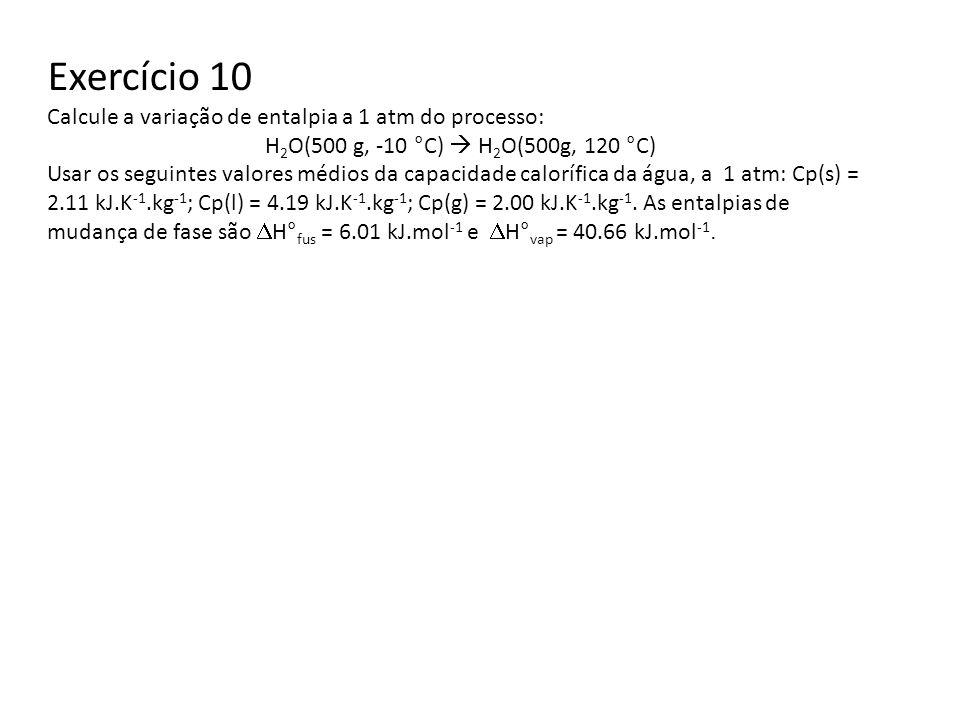 Exercício 10 Calcule a variação de entalpia a 1 atm do processo: