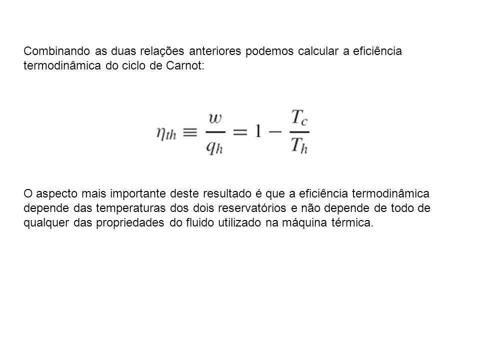 Combinando as duas relações anteriores podemos calcular a eficiência termodinâmica do ciclo de Carnot: