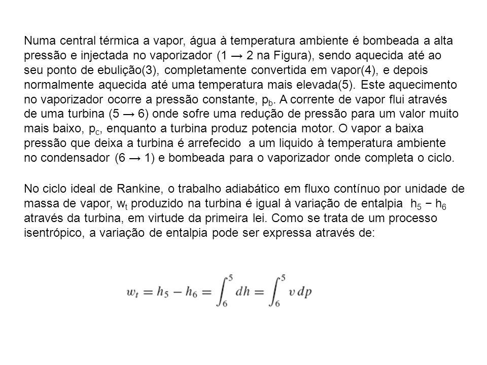Numa central térmica a vapor, água à temperatura ambiente é bombeada a alta pressão e injectada no vaporizador (1 → 2 na Figura), sendo aquecida até ao seu ponto de ebulição(3), completamente convertida em vapor(4), e depois normalmente aquecida até uma temperatura mais elevada(5). Este aquecimento no vaporizador ocorre a pressão constante, pb. A corrente de vapor flui através de uma turbina (5 → 6) onde sofre uma redução de pressão para um valor muito mais baixo, pc, enquanto a turbina produz potencia motor. O vapor a baixa pressão que deixa a turbina é arrefecido a um liquido à temperatura ambiente no condensador (6 → 1) e bombeada para o vaporizador onde completa o ciclo.