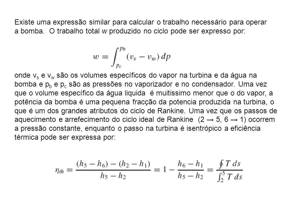 Existe uma expressão similar para calcular o trabalho necessário para operar a bomba. O trabalho total w produzido no ciclo pode ser expresso por: